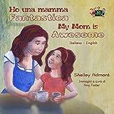 Ho una mamma fantastica My Mom is Awesome (Italian English Bilingual Collection)