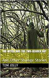 The Witch and the Two-Headed Boy: And Other Strange Stories