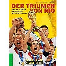 Brasilien 2014. Die Fußball-Weltmeisterschaft: Der Triumph von Rio