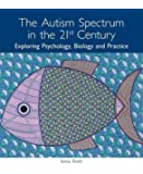 The Autism Spectrum in the 21st Century: Exploring Psychology, Biology and Practice