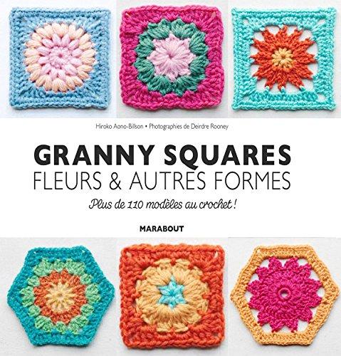 Grannys, carrés et fleurs - Plus de 110 modèles à réaliser au crochet !