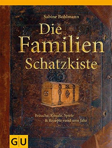 Die Familienschatzkiste: Bräuche, Rituale, Spiele & Rezepte rund ums Jahr (Urlaub Anlass Besonderen)