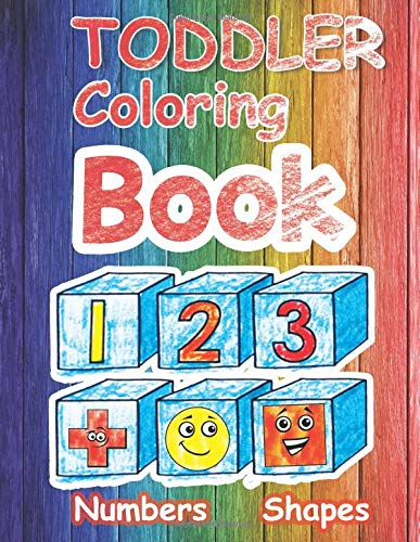 Toddler Coloring Book. Numbers Shapes: Baby Activity Book for Kids with Numbers and Shapes, Coloring Book for Boys or Girls, Preschool Prep Activity Learning