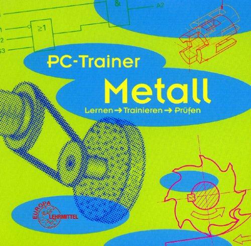 PC-Trainer Metall. CD-ROM für Windows 3.X/95/98/NT. Lernen - Trainieren - Prüfen.  (Lernmaterialien)