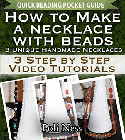 How to Make a Necklace with Beads: 3 Step by Step Video Tutorials (Handmade Jewelry Making Pocket Guide)