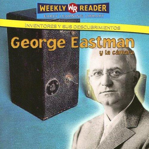 George Eastman Y La Camara / George Eastman and the Camera (Inventores Y Sus Descubrimientos / Inventors and Their Discoveries) por Monica L. Rausch