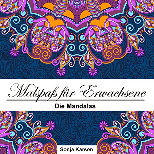 Malbuch für Erwachsene - Die Mandalas: Malspaß für Erwachsene (Malen für Erwachsene, Malbuch, Mandala, Entspannung, Meditation)