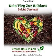Dein Weg Zur Rohkost Leicht Gemacht (German Edition)