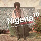 Nigeria 70 - Sweet Times: Afro-Funk, Highlife & Juju From 1970s Lagos
