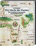 Die Macht der Karten: Eine Geschichte der Kartographie vom Mittelalter bis heute