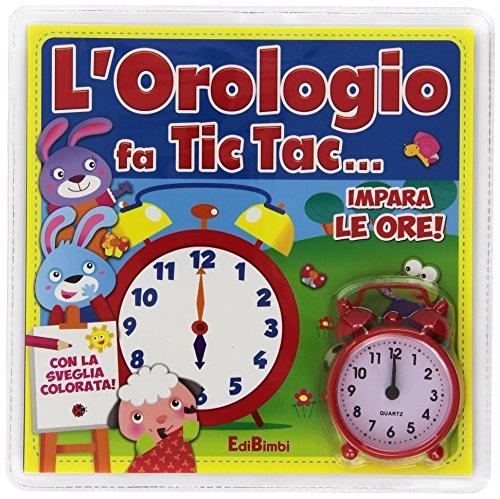 L'orologio fa tic tac... Impara le ore! Ediz. illustrata. Con gadget (Libro...