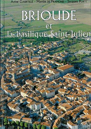 Brioude et la basilique Saint-Julien par Anne Courtillé, Martin de Framond, Jacques Porte