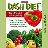 DASH Diet, 2nd Edition: The DASH Diet for Beginners: DASH Diet Quick Start Guide with 35 Fat-Blasting Tips + 21 Quick & Tasty Recipes That Will Lower Your Blood Pressure!