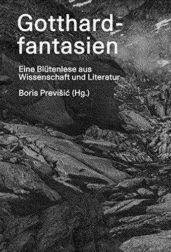 Gotthardfantasien: Eine Blütenlese aus Wissenschaft und Literatur