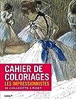Cahier de coloriages Les Impressionnistes - De Caillebotte à Manet