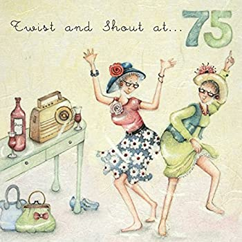 75th Birthday Card Twist And Shout At 75 Ladies Who