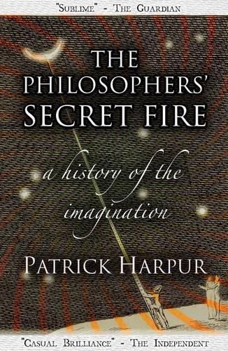 The Philosophers' Secret Fire: A History of the Imagination por Patrick Harpur