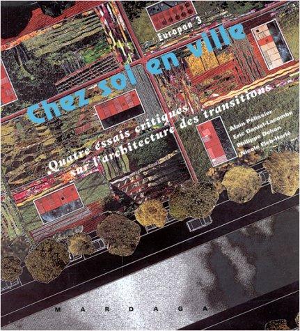 Chez Soi en Ville: Quatre Essais Critiques sur l'Architecture des Transitions (Europan 3)