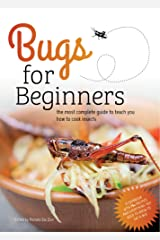 Bugs for Beginners: the most complete guide to teach you how to cook edible insects: A cookbook with 75+ recipes and everything you need to know to eat a bug Kindle Edition