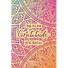 Muslim Gratitude Journal: A Complete 52 Week Guide To Building A Grateful Mindset And Positive Relationship With Allah