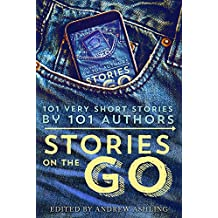 Stories on the Go: 101 Very Short Stories by 101 Authors