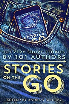 Stories on the Go: 101 Very Short Stories by 101 Authors (English Edition) di [Howey, Hugh, Evans, Geraldine, Aukes, Rachel, Campbell, Jamie, Grace, Lisa, Marvello, Daniel R., Ashling, Andrew, Raquel Lyon, Jean Louise]