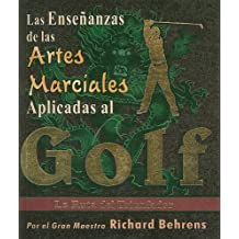 Las Ensenanzas de las Artes Marciales Aplicadas al Golf: La Ruta del Triunfador