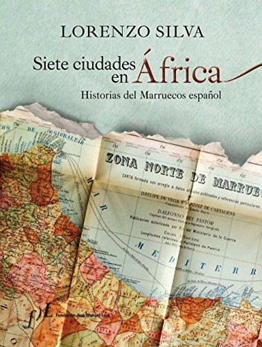 Siete ciudades en África : historias del Marruecos español por Lorenzo Silva