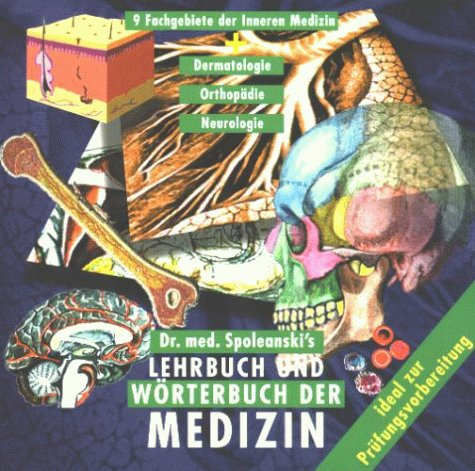 Dr. med. Spoleanski's Lehrbuch und Wörterbuch der Medizin, 1 CD-ROM Neun Fachgebiete der Inneren Medizin, Dermatologie, Orthopädie, Neurologie. Ideal z. Prüfungsvorbereitung. Für Windows 3.X/95/98