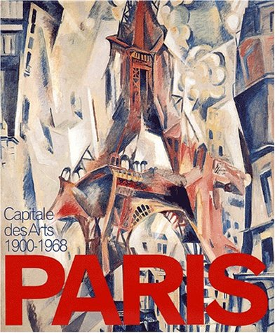 Paris : Capitale des Arts 1900-1968 par Collectif
