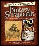 Ray Harryhausen's Fantasy Scrapbook: Models, Artwork and Memories from 65 Years of Filmmaking