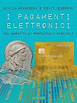 I pagamenti elettronici. Dal baratto ai portafogli digitali (Economia e finanza - goWare) di [Jegerson, Devid, Arangüena, Giulia]