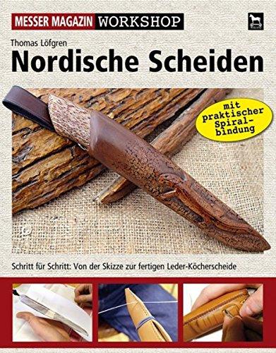 Nordische Scheiden: Schritt für Schritt: Von der Skizze zur fertigen Leder-Köcherscheide (Messer Magazin Workshop)