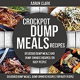 CROCKPOT DUMP MEALS: Delicious Recipes for Dump Meal and Dump Dinner Recipes For Busy People (English Edition)