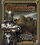 Le monde des chevaliers : la vie et la légende des chevaliers au temps des châteaux forts  