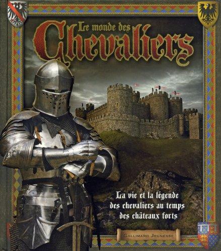 Le monde des chevaliers: La vie et la légende des chevaliers au temps des châteaux forts