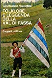 Folklore e leggenda della Val di Fassa.
