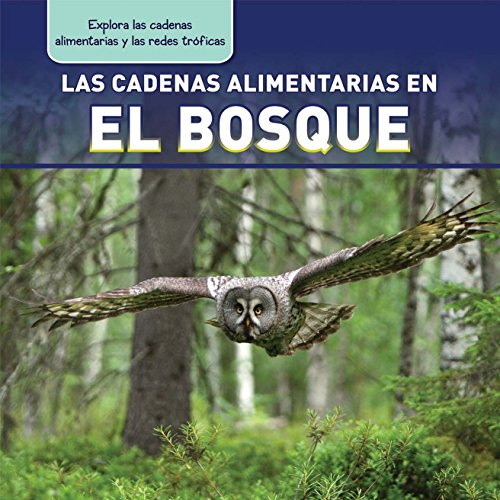 Las Cadenas Alimentarias En El Bosque (Forest Food Chains) (Explora las cadenas alimentarias y las redes tróficas / Exploring Food Chains and Food Webs)