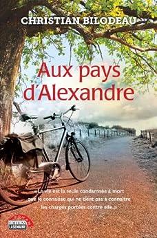 Aux pays d'Alexandre par [Bilodeau, Christian]