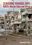 Slouching Towards Sirte: NATO's War o...