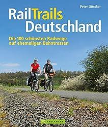 RailTrails Deutschland: Die 100 schönsten Radwege auf ehemaligen Bahntrassen