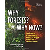 Why Forests? Why Now?: The Science, Economics, and Politics of Tropical Forests and Climate Change
