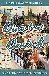 Learn German with Stories: Dino lernt Deutsch Collector's Edition - Simple Short Stories for Beginners (1-4)