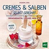 Cremes & Salben selbst gerührt: Sonnenkosmetik, Lipgloss, Deos & Co. - Ingeborg Josel