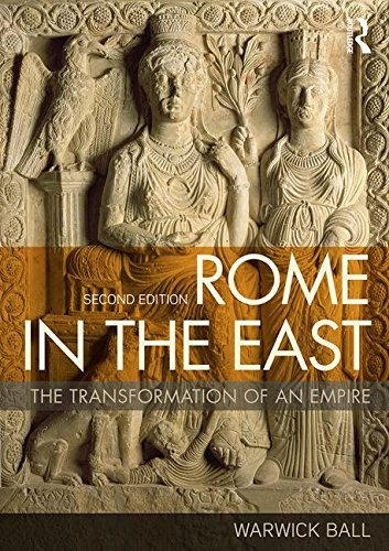 Rome in the East: The Transformation of an Empire by Warwick Ball (2016-06-28)