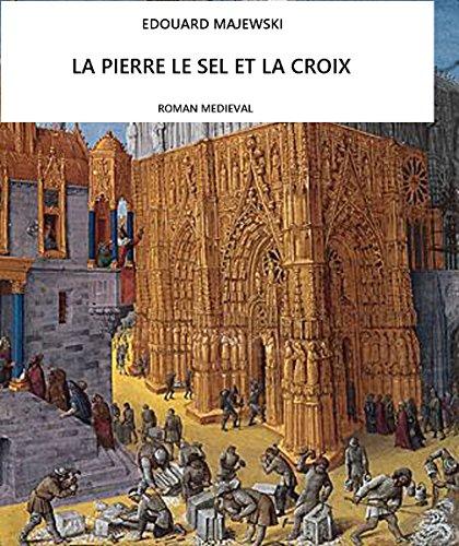 Lire La Pierre,le Sel et la Croix: Roman Médiéval epub pdf