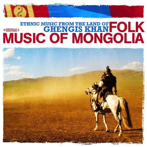 Ethnic Music From The Land of Ghengis Khan - Folk Music of Mongolia (Digitally Remastered)