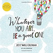 2017 Wall Calendar: Whatever You are, be a Good One (Calendars 2017)