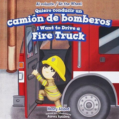 Quiero conducir un camion de bomberos / I Want to Drive a Fire Truck (Al Volante / At the Wheel) por Henry Abbot