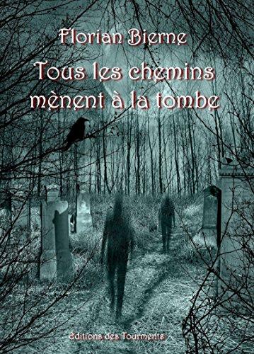 Tous les chemins mènent à la tombe: Nouvelles noires (ET.ABYSSES) par Florian Bierne